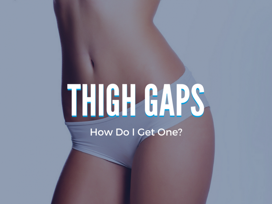 what to do to get a thigh gap